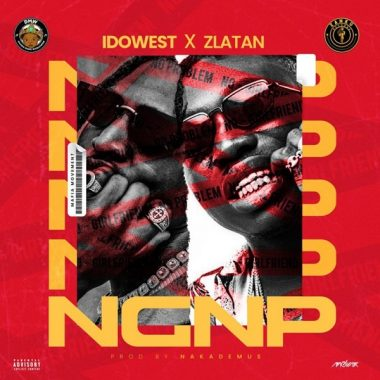 Idowest Ft Zlatan - No Girlfriend No Problem