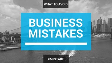 Business mistakes you must avoid to become successful