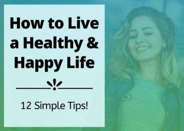 The most effective method to Live a Healthy Lifestyle and Be Happy